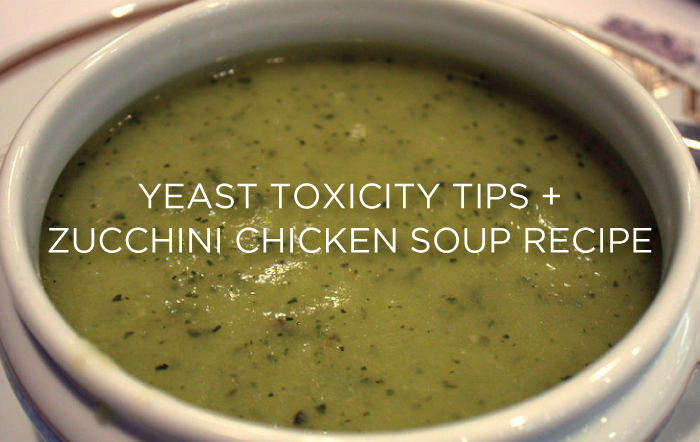 Yeast Toxicity Tips + Zucchini Chicken Soup by Sami G
